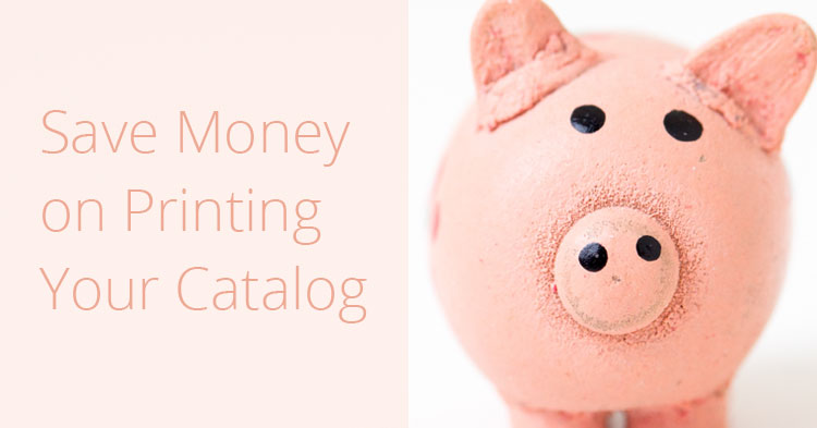 Save money on printing your catalog