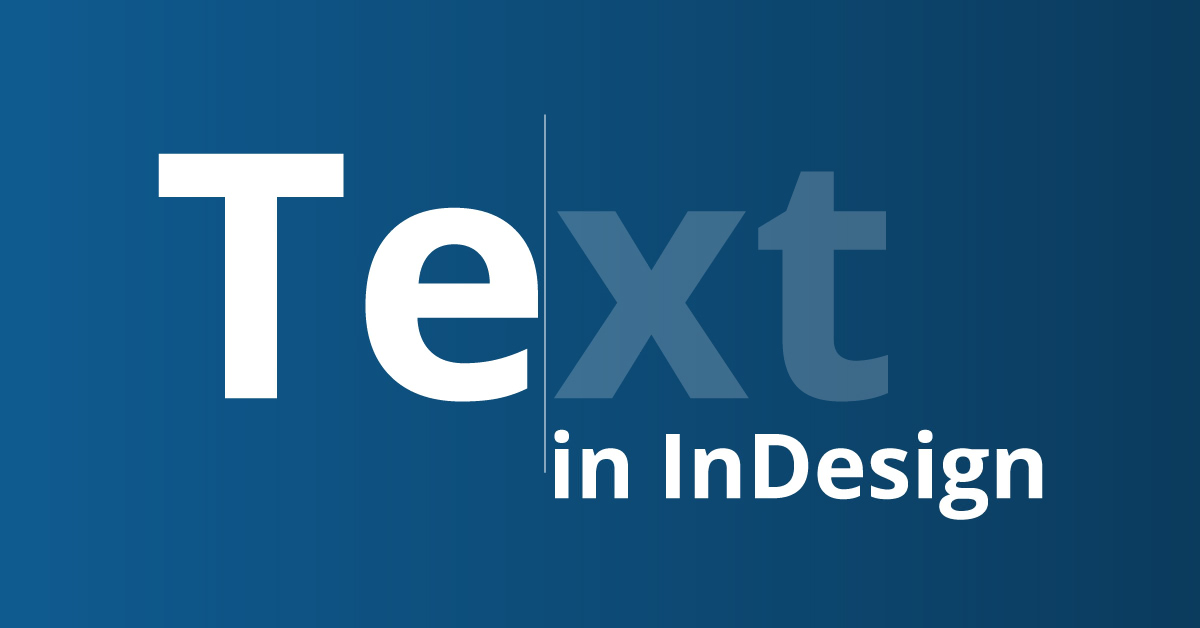 3 Tips To Master The Text In Your InDesign Document