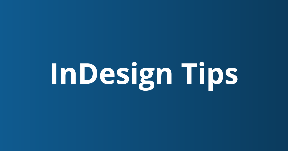 InDesign Tips and Tricks to speed up your designing process