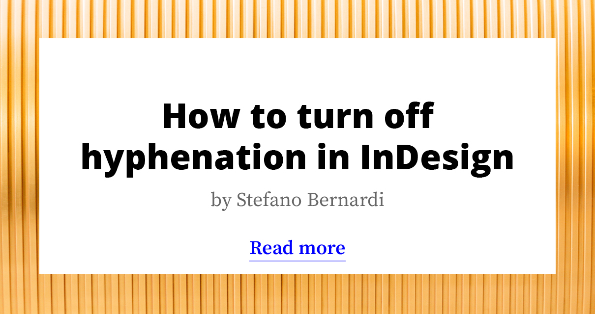 How to turn off hyphenation in InDesign (or edit it)